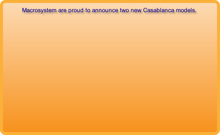 Macrosystem are proud to announce two new Casablanca models.